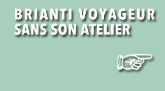 Brianti Voyageur sans son Atelier