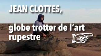 Jean Clottes le globe trotter de l'art rupestre